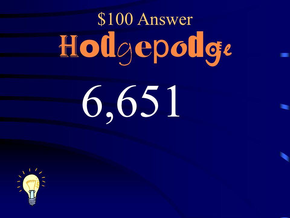 $100 Question H o d g e p o d g e What is the difference? 9,000-2,349