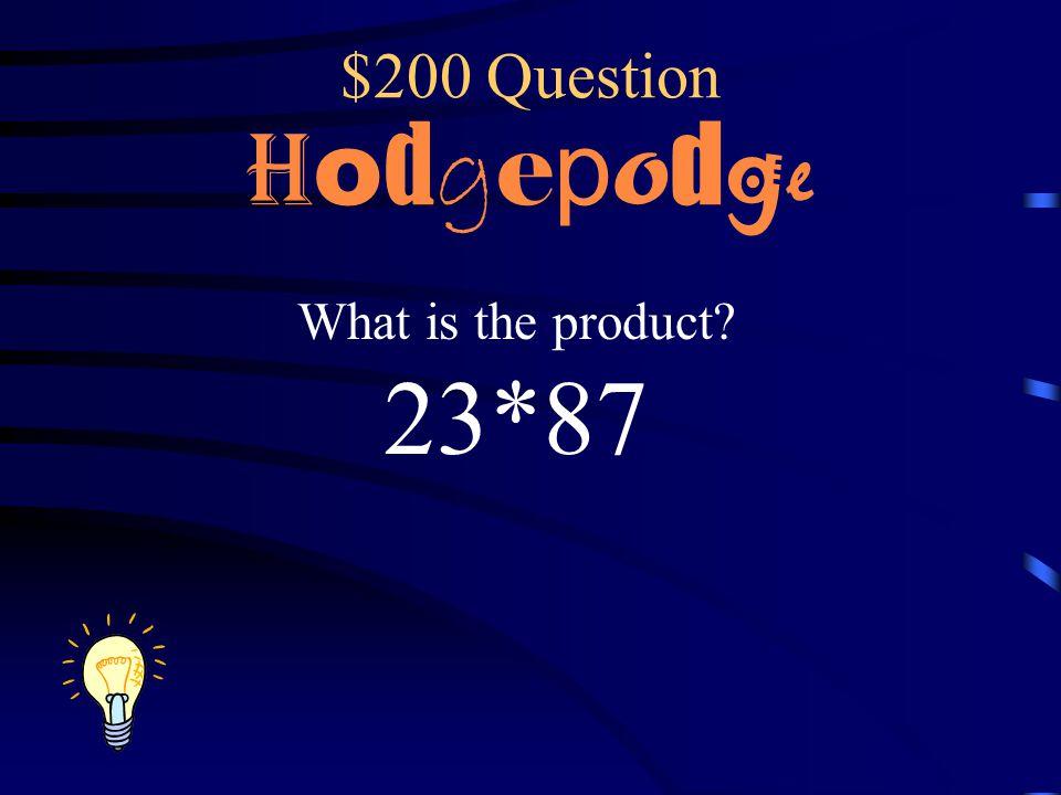 $100 Answer H o d g e p o d g e 6,651