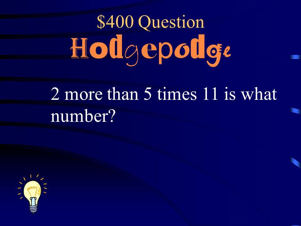 $300 Answer H o d g e p o d g e 12