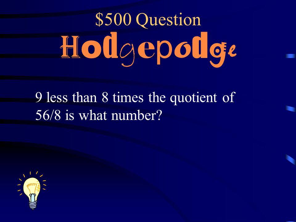 $400 Answer H o d g e p o d g e 57