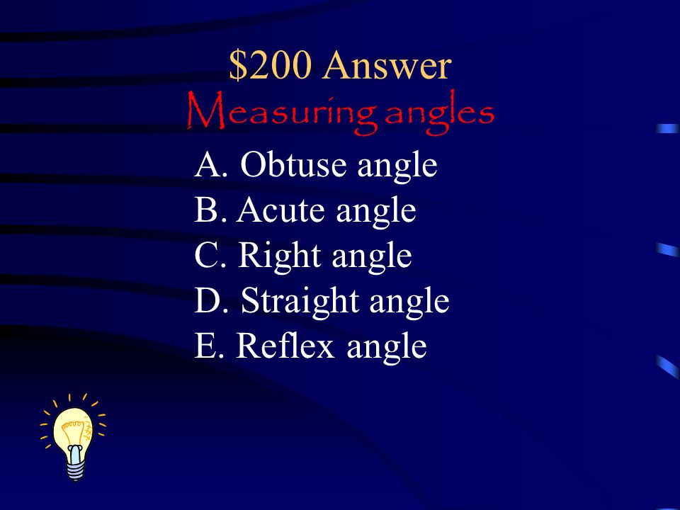 $200 Question Measuring angles What are the names of these angles? B C D A E