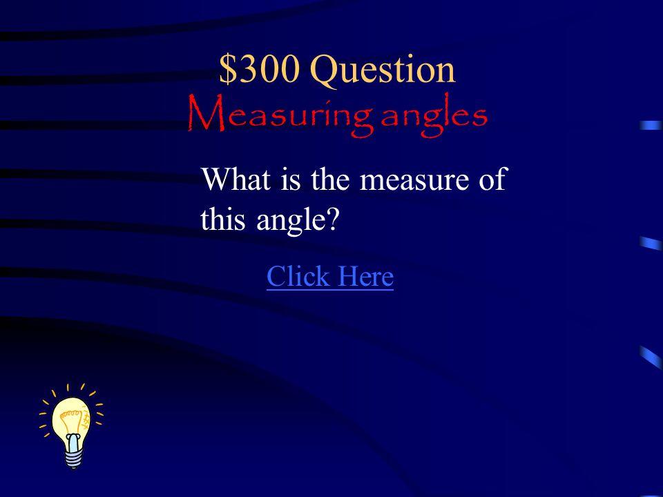 $200 Answer Measuring angles A. Obtuse angle B. Acute angle C. Right angle D. Straight angle E. Reflex angle