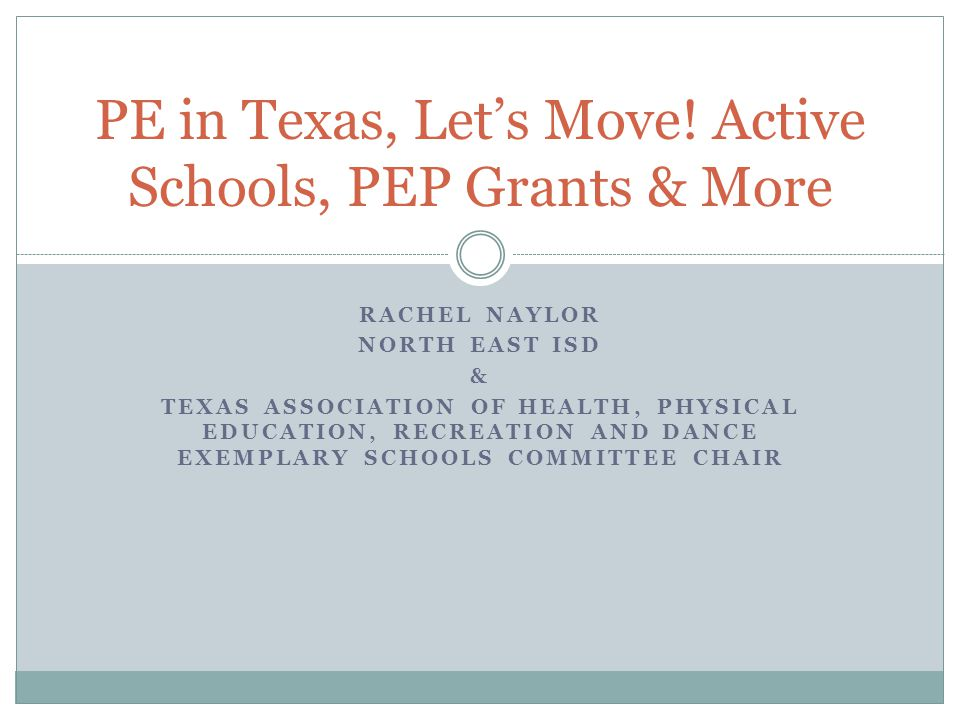 RACHEL NAYLOR NORTH EAST ISD & TEXAS ASSOCIATION OF HEALTH, PHYSICAL EDUCATION, RECREATION AND DANCE EXEMPLARY SCHOOLS COMMITTEE CHAIR PE in Texas, Let's Move.