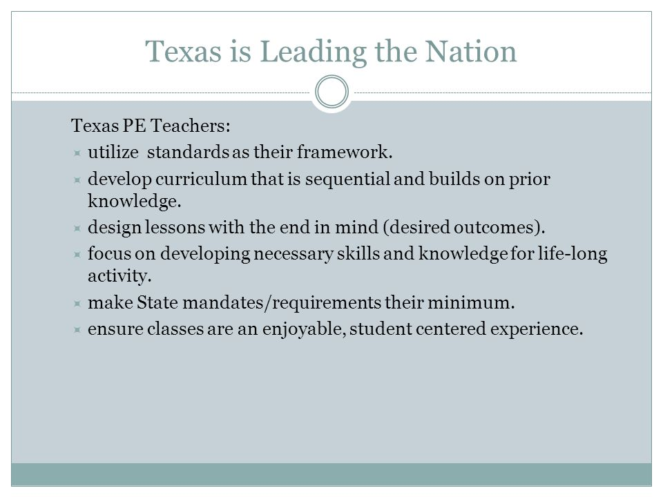Texas is Leading the Nation Texas PE Teachers:  utilize standards as their framework.