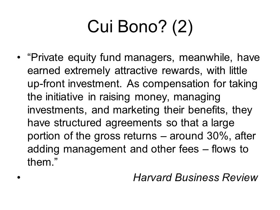 """Cui Bono? (2) """"Private equity fund managers, meanwhile, have earned extremely attractive rewards, with little up-front investment. As compensation for"""