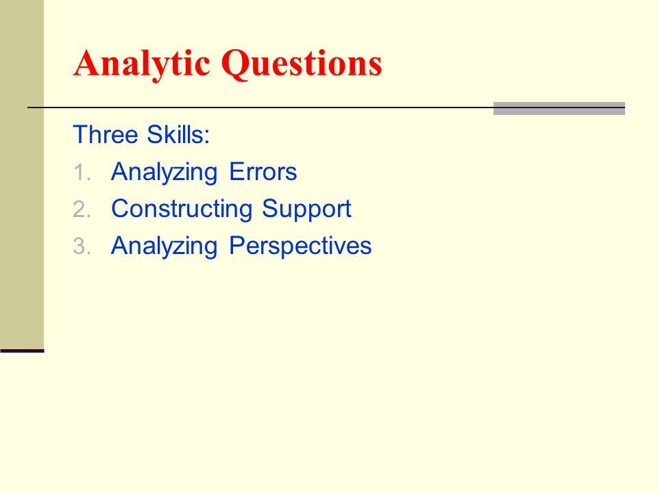 Analytic Questions Three Skills: 1. Analyzing Errors 2.