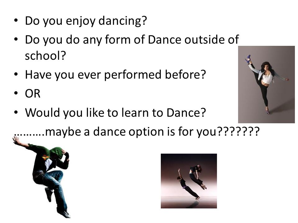 Do you enjoy dancing. Do you do any form of Dance outside of school.