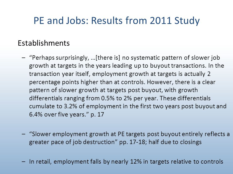 PE and Jobs: Results from 2011 Study Establishments – Perhaps surprisingly, …[there is] no systematic pattern of slower job growth at targets in the years leading up to buyout transactions.
