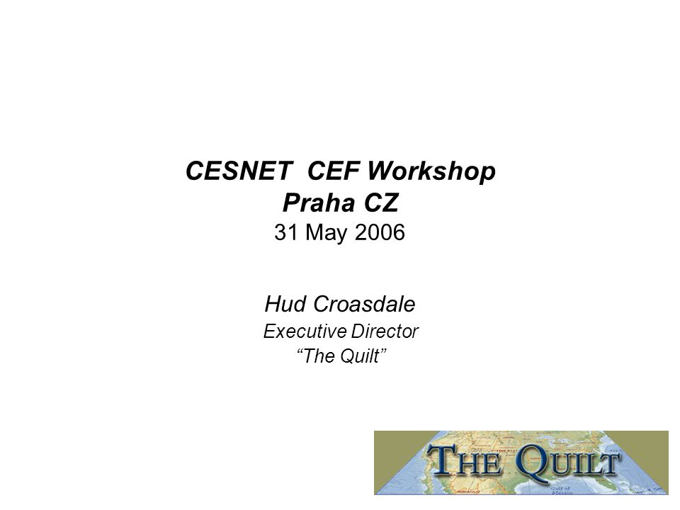"CESNET CEF Workshop Praha CZ 31 May 2006 Hud Croasdale Executive Director ""The Quilt"""