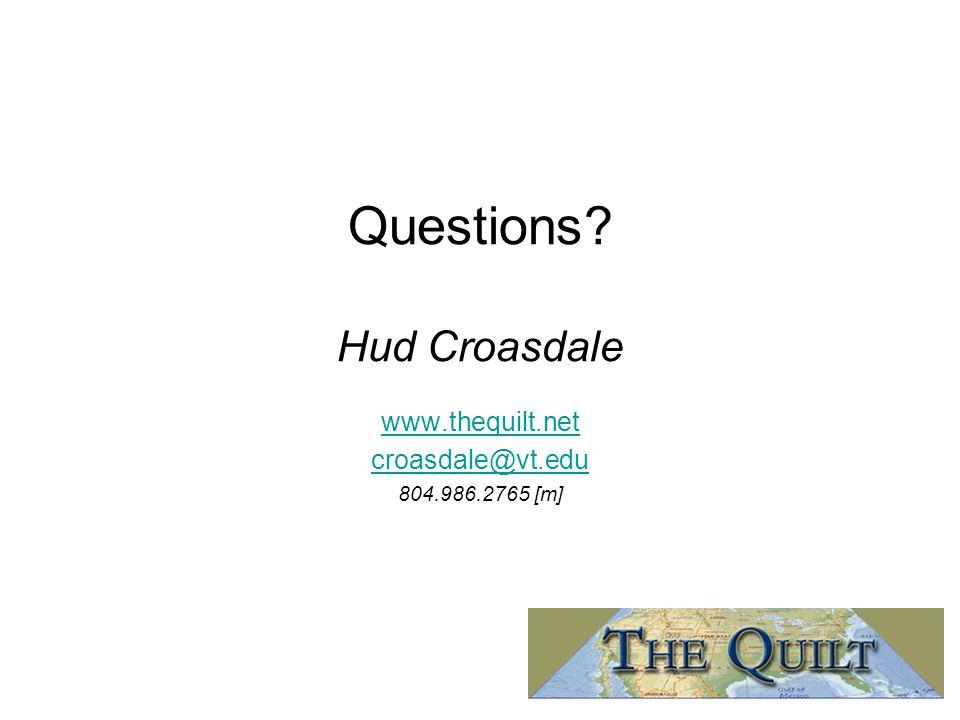 Questions Hud Croasdale www.thequilt.net croasdale@vt.edu 804.986.2765 [m]