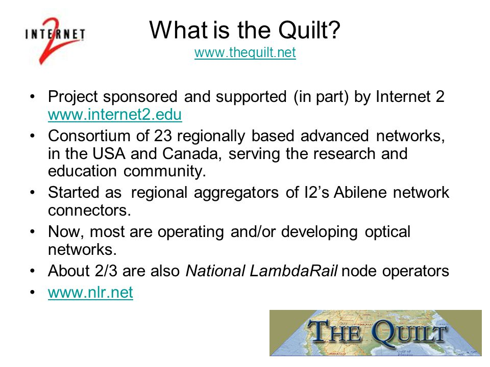 What is the Quilt? www.thequilt.net www.thequilt.net Project sponsored and supported (in part) by Internet 2 www.internet2.edu www.internet2.edu Conso