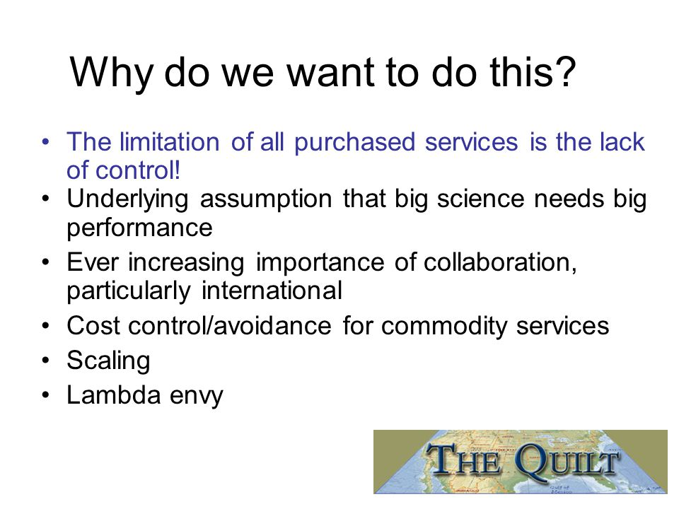 Why do we want to do this? The limitation of all purchased services is the lack of control! Underlying assumption that big science needs big performan