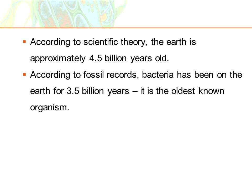  According to scientific theory, the earth is approximately 4.5 billion years old.