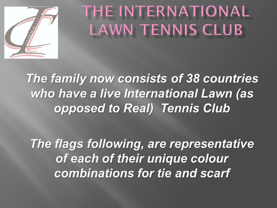 A PROUD HISTORY AND A VIBRANT FUTURE It all began 87 years ago, in 1924 First International Club (IC) was founded in London by tennis journalist, Wall