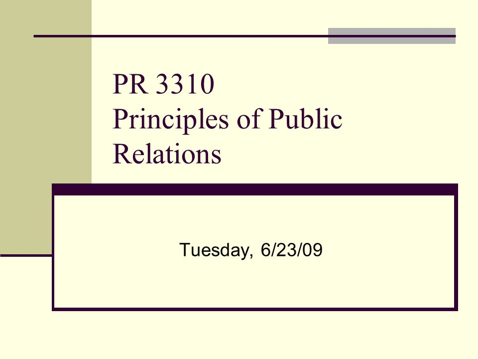 PR 3310 Principles of Public Relations Tuesday, 6/23/09