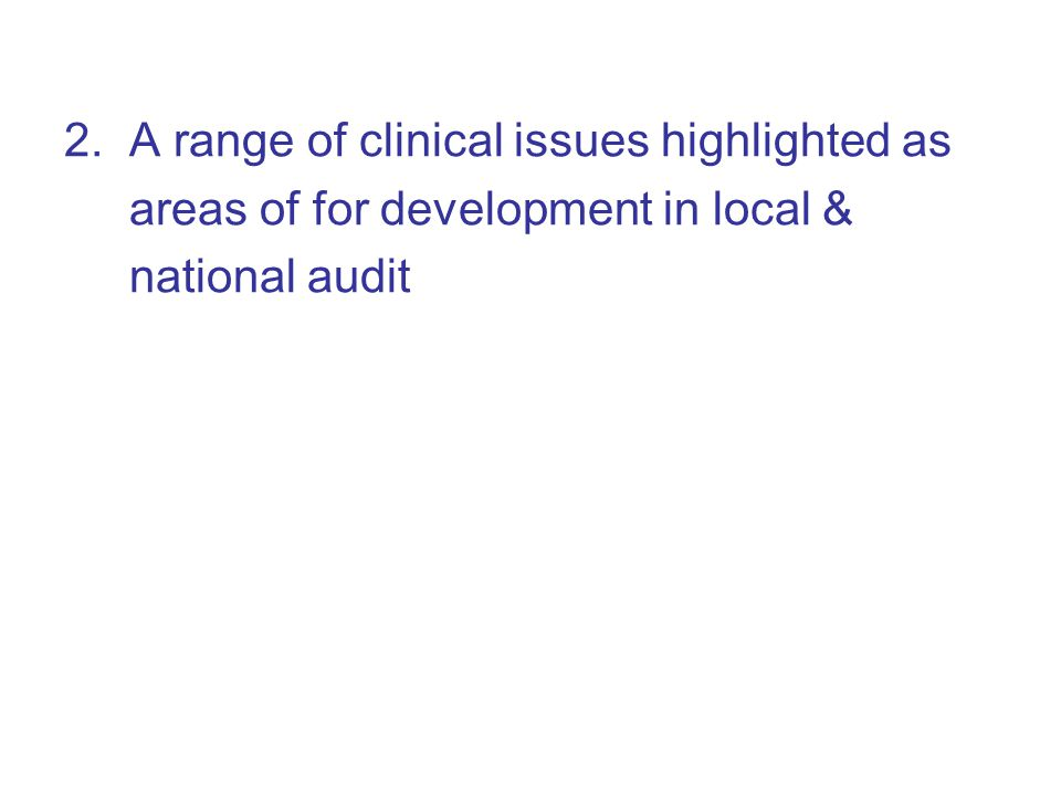 2. A range of clinical issues highlighted as areas of for development in local & national audit