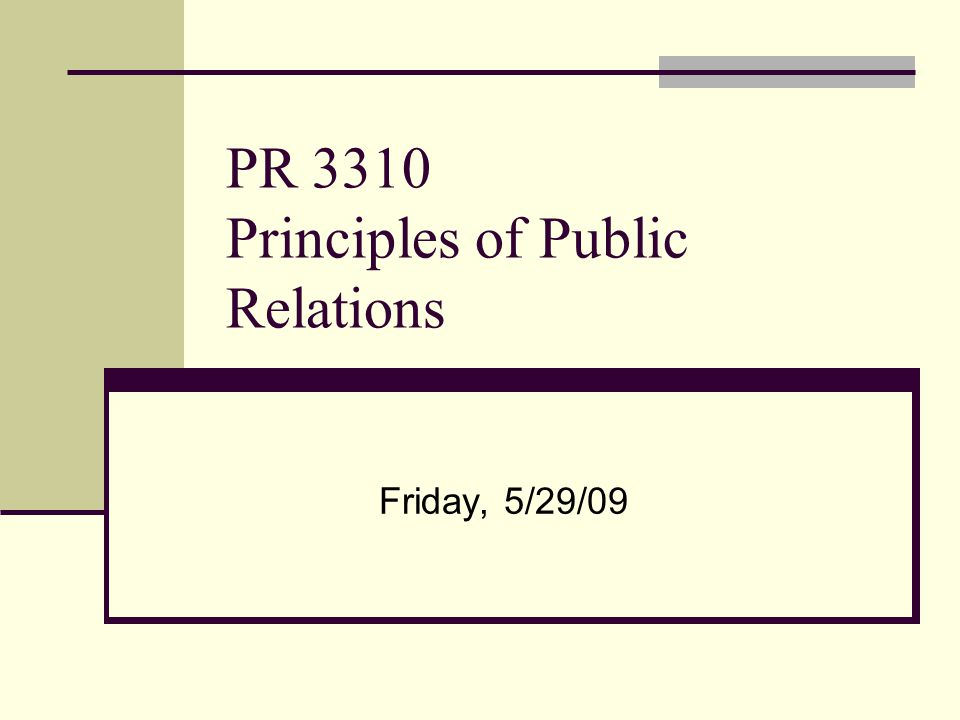 PR 3310 Principles of Public Relations Friday, 5/29/09