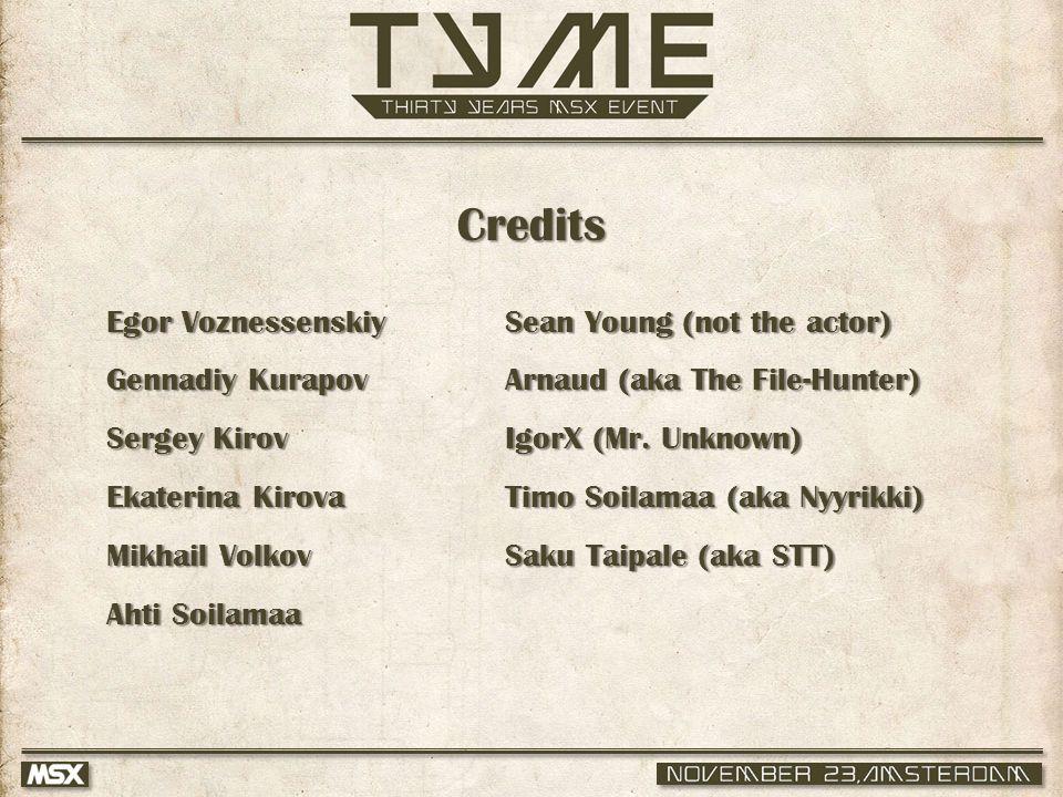Credits Egor Voznessenskiy Gennadiy Kurapov Sergey Kirov Ekaterina Kirova Mikhail Volkov Ahti Soilamaa Sean Young (not the actor) Arnaud (aka The File-Hunter) IgorX (Mr.