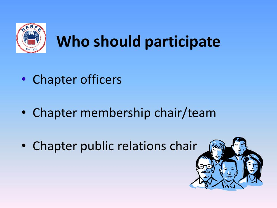 Who should participate Chapter officers Chapter membership chair/team Chapter public relations chair