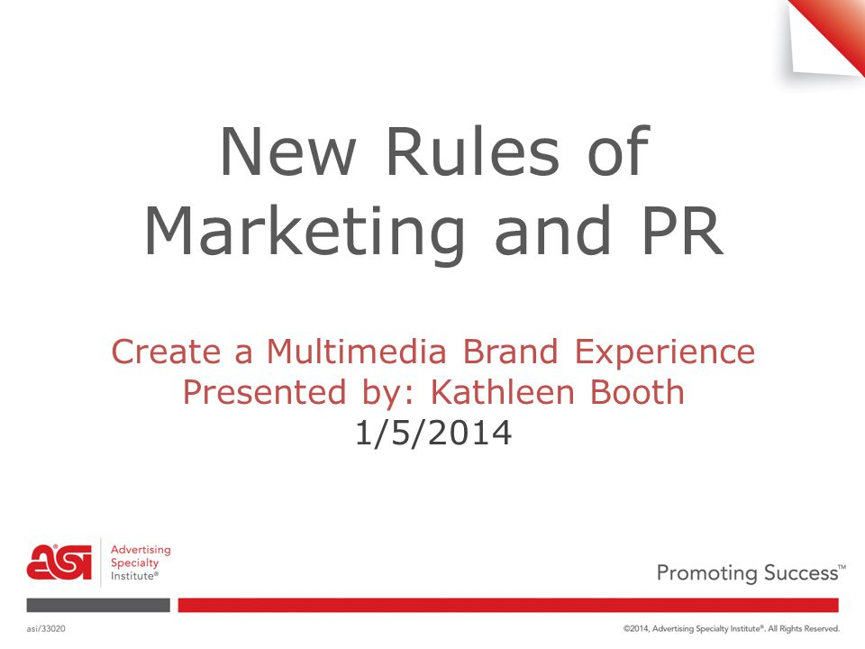 New Rules of Marketing and PR Create a Multimedia Brand Experience Presented by: Kathleen Booth 1/5/2014