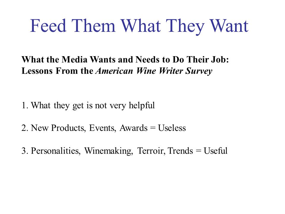 Feed Them What They Want What the Media Wants and Needs to Do Their Job: Lessons From the American Wine Writer Survey 1.