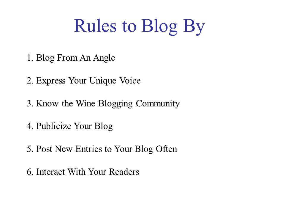 Rules to Blog By 1. Blog From An Angle 2. Express Your Unique Voice 3.