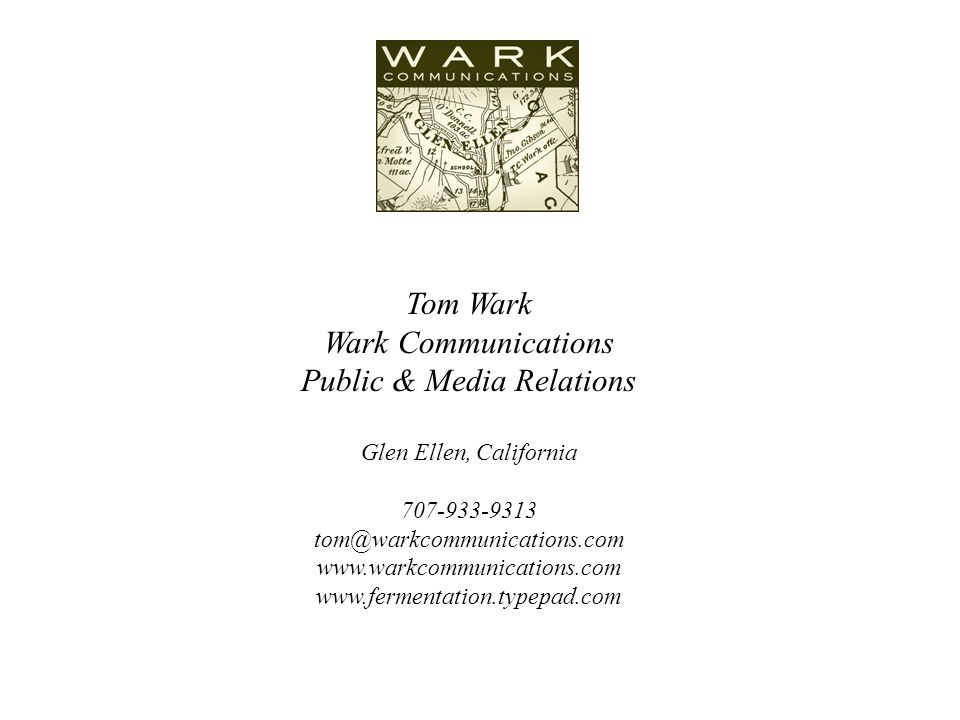 Tom Wark Wark Communications Public & Media Relations Glen Ellen, California 707-933-9313 tom@warkcommunications.com www.warkcommunications.com www.fermentation.typepad.com