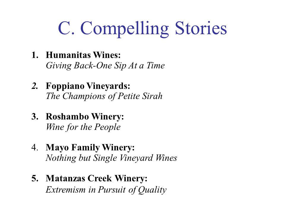 C. Compelling Stories 1.Humanitas Wines: Giving Back-One Sip At a Time 2.