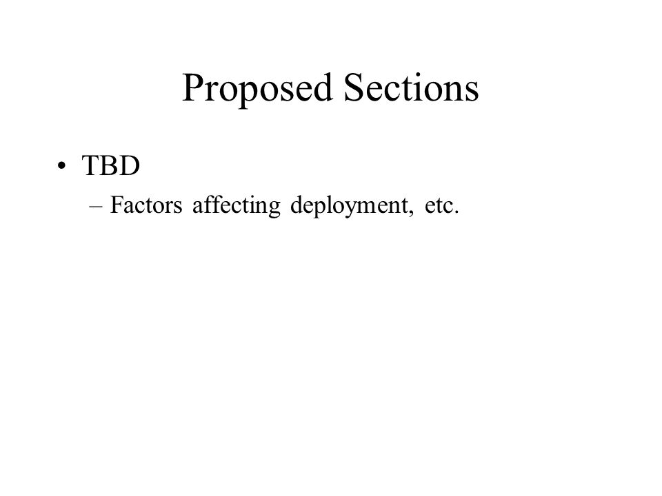Proposed Sections TBD –Factors affecting deployment, etc.