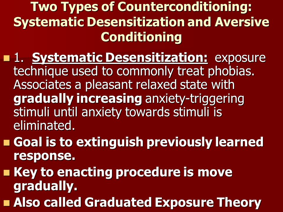 Two Types of Counterconditioning: Systematic Desensitization and Aversive Conditioning 1.