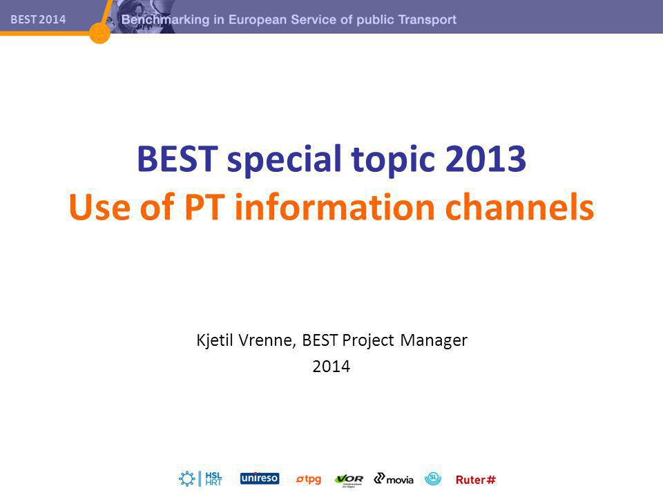 BEST 2014 Previous special topics 2008: Use of PT information channels 2009: How to finance PT service improvements 2010: Transfers 2011: Walking distance vs.