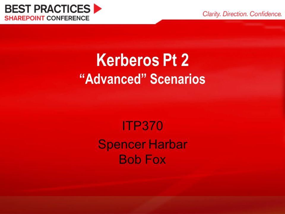 """Kerberos Pt 2 """"Advanced"""" Scenarios ITP370 Spencer Harbar Bob Fox"""