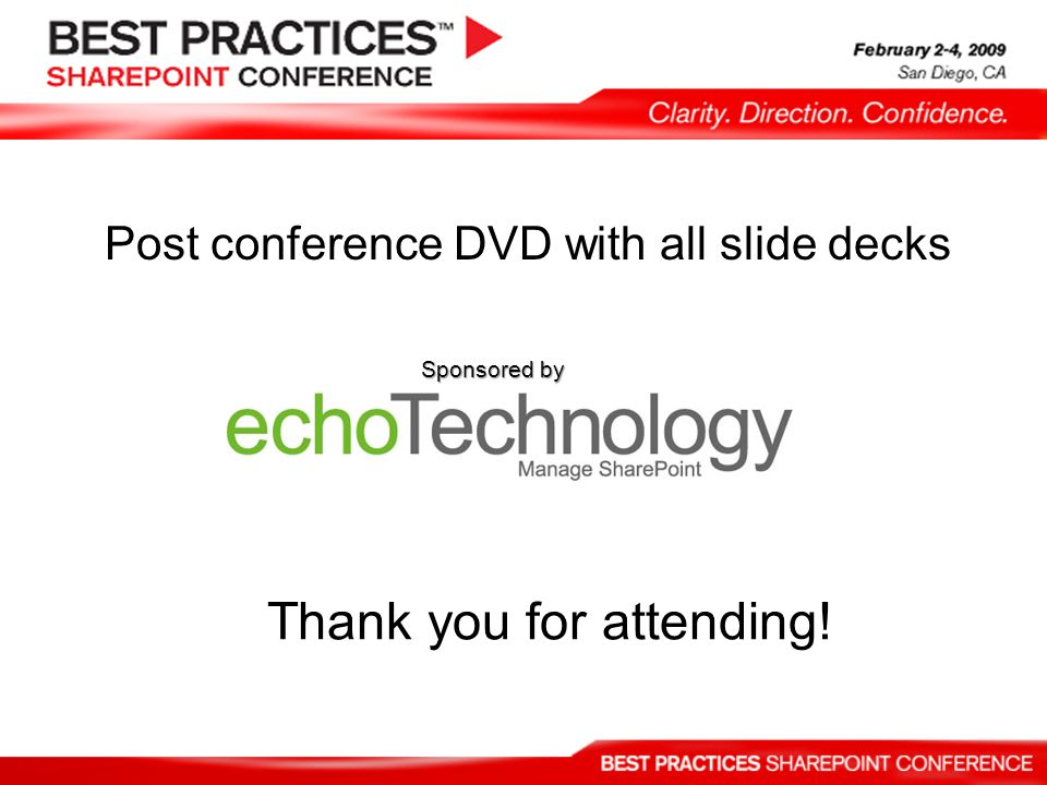Thank you for attending! Post conference DVD with all slide decks Sponsored by