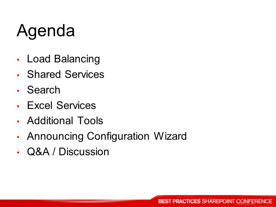 Agenda Load Balancing Shared Services Search Excel Services Additional Tools Announcing Configuration Wizard Q&A / Discussion