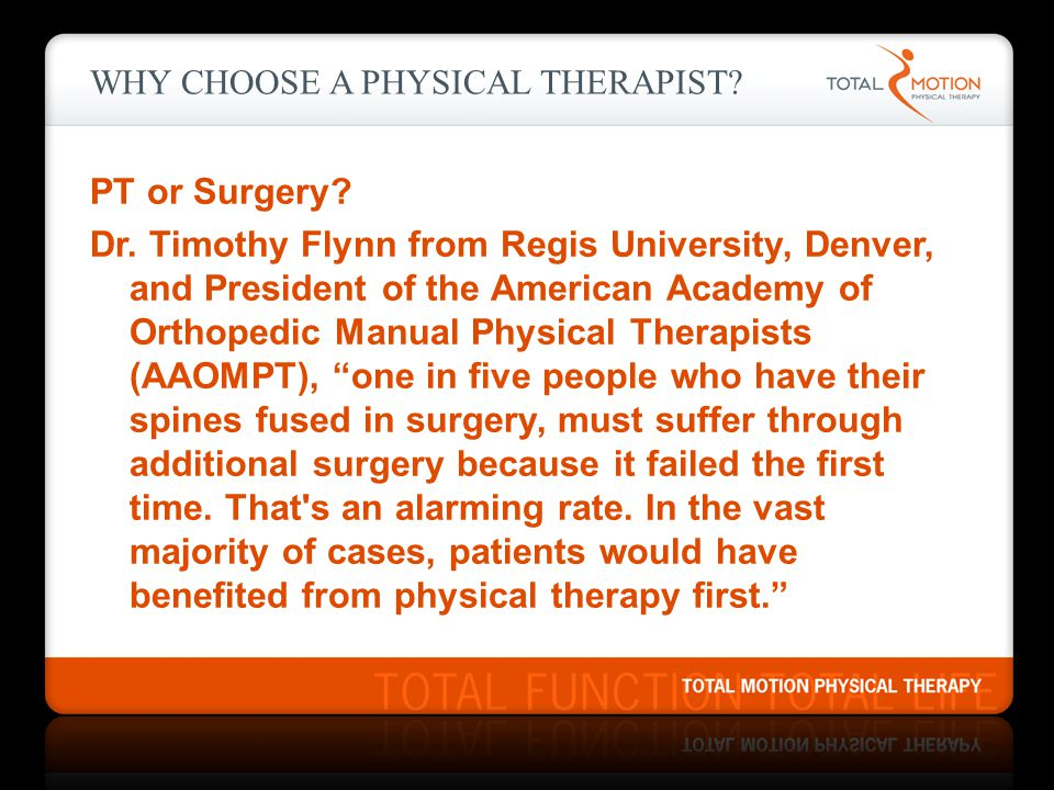 WHY CHOOSE A PHYSICAL THERAPIST? PT or Surgery? Dr. Timothy Flynn from Regis University, Denver, and President of the American Academy of Orthopedic M
