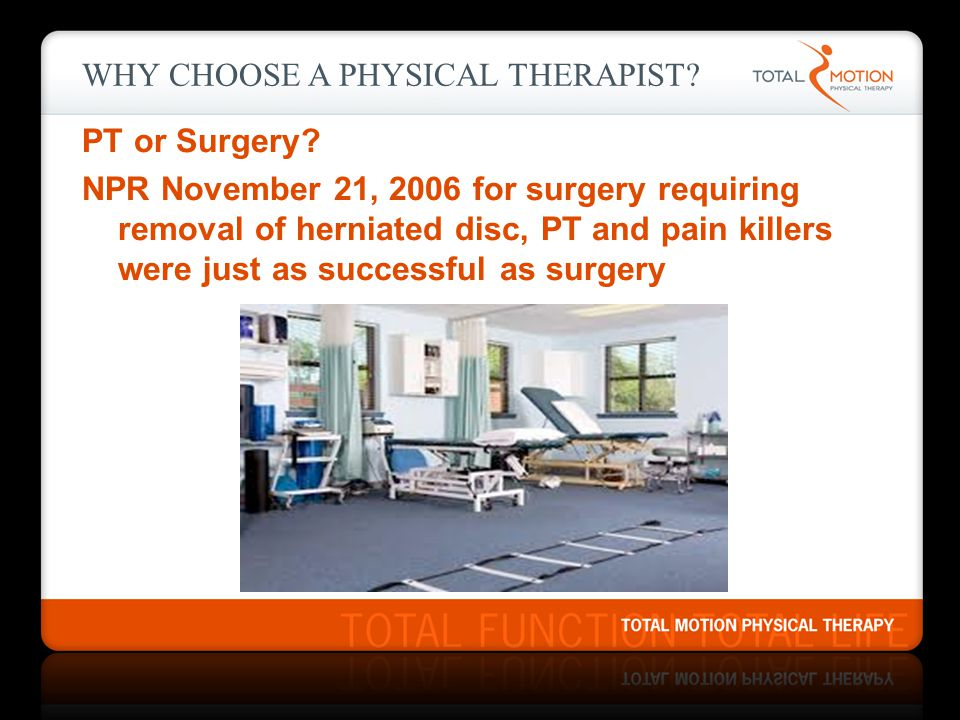WHY CHOOSE A PHYSICAL THERAPIST.PT or Surgery.