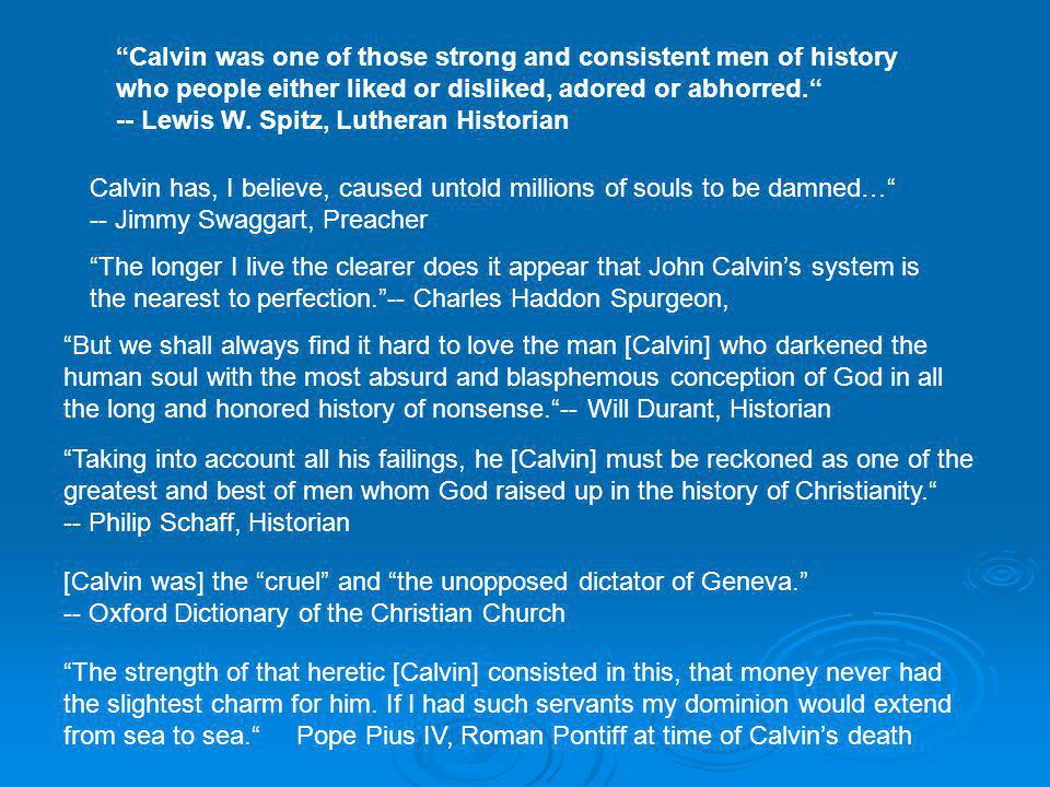 Calvin was one of those strong and consistent men of history who people either liked or disliked, adored or abhorred. -- Lewis W.