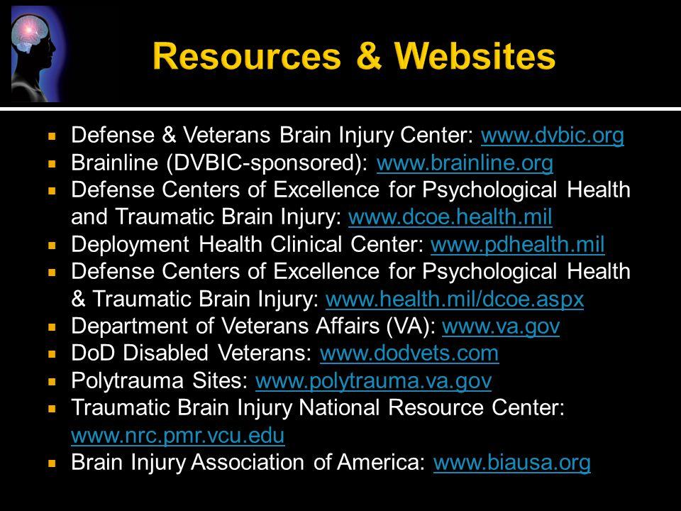 Defense & Veterans Brain Injury Center: www.dvbic.orgwww.dvbic.org  Brainline (DVBIC-sponsored): www.brainline.orgwww.brainline.org  Defense Cente