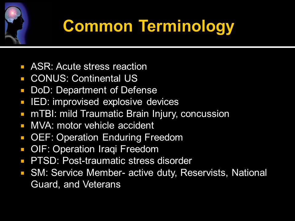  ASR: Acute stress reaction  CONUS: Continental US  DoD: Department of Defense  IED: improvised explosive devices  mTBI: mild Traumatic Brain Inj