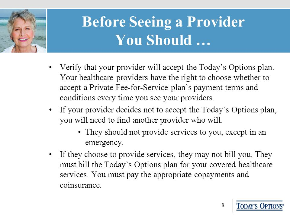 8 Before Seeing a Provider You Should … Verify that your provider will accept the Today's Options plan.