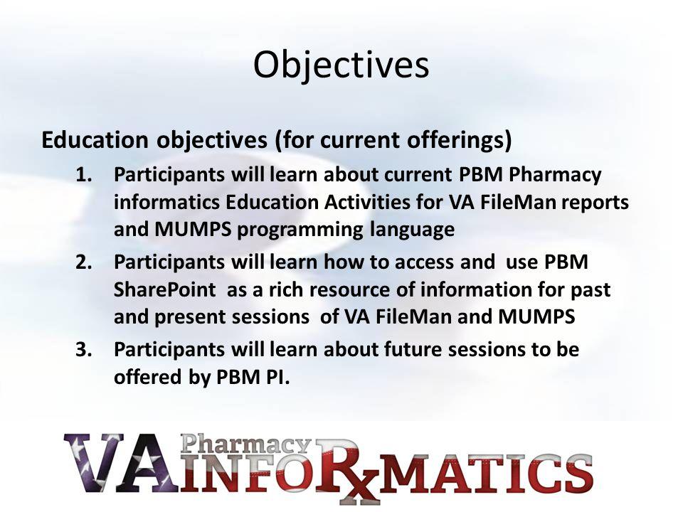 PBM-Sponsored Training Courses FileMan – Basic – Intermediate – Advanced MUMPS – Basic – Intermediate/Advanced (combined section)