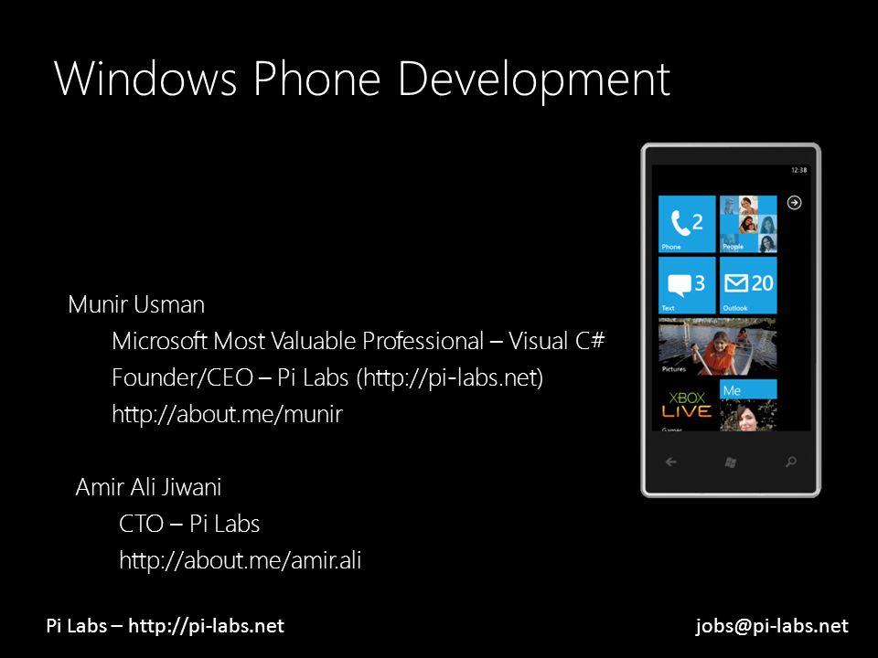 Windows Phone Development Munir Usman Microsoft Most Valuable Professional – Visual C# Founder/CEO – Pi Labs (http://pi-labs.net) http://about.me/munir Amir Ali Jiwani CTO – Pi Labs http://about.me/amir.ali Pi Labs – http://pi-labs.netjobs@pi-labs.net