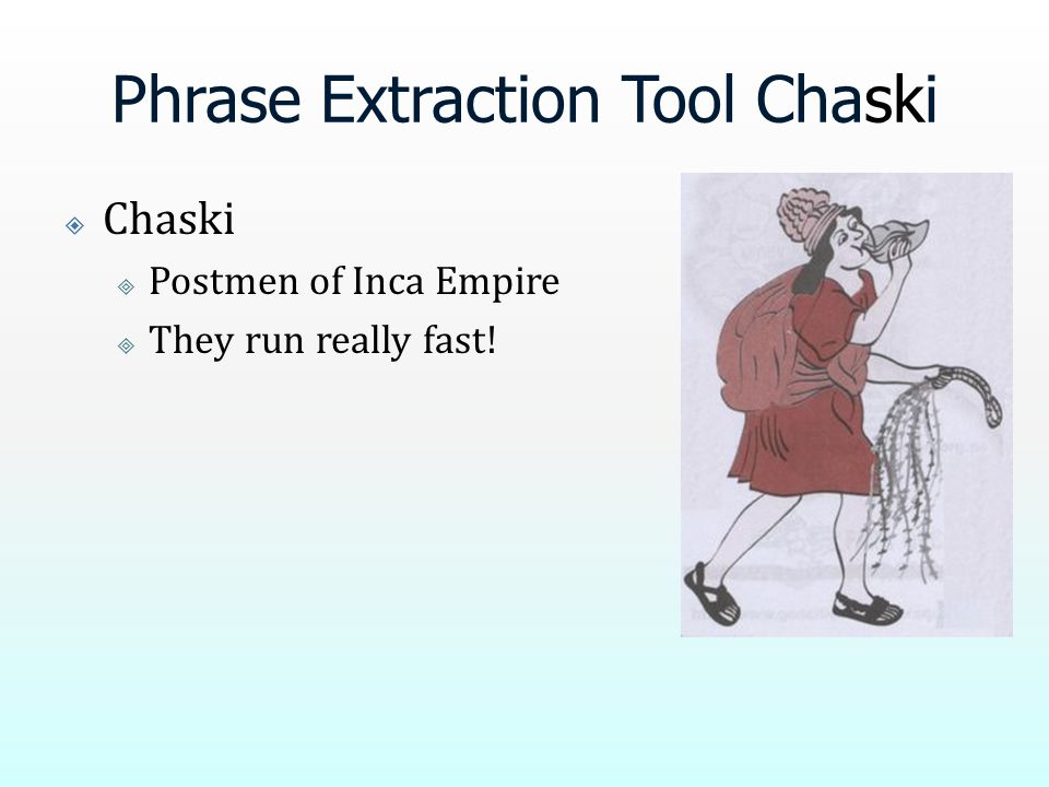 Phrase Extraction Tool Chaski  Chaski  Postmen of Inca Empire  They run really fast!