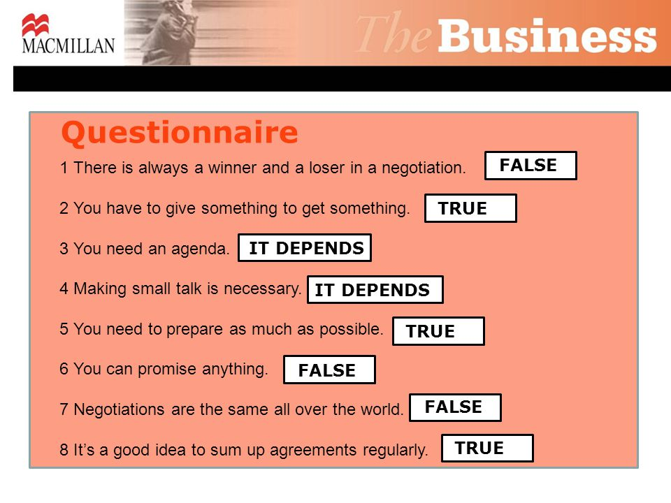 Questionnaire 1 There is always a winner and a loser in a negotiation. 2 You have to give something to get something. 3 You need an agenda. 4 Making s