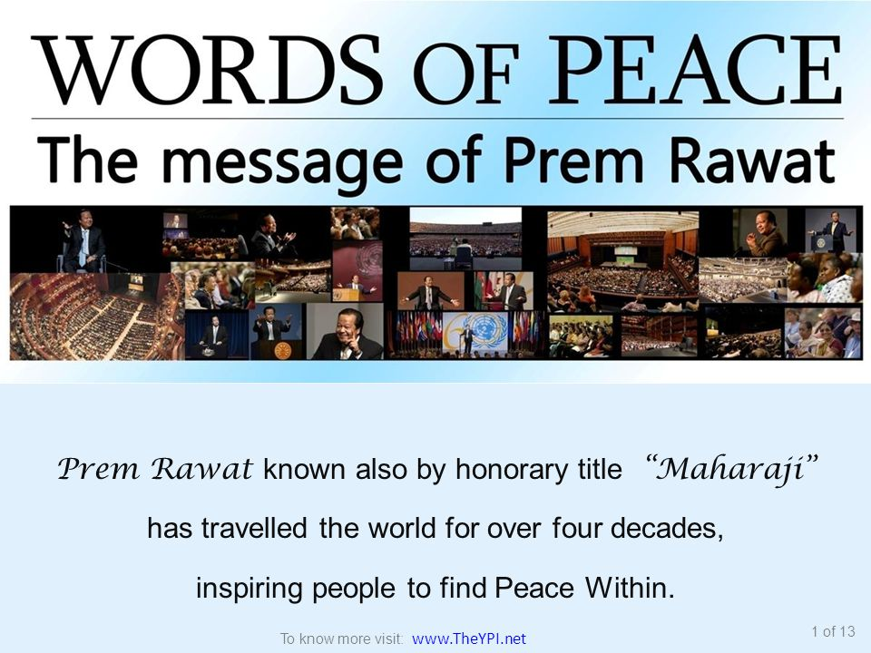 Prem Rawat known also by honorary title Maharaji has travelled the world for over four decades, inspiring people to find Peace Within.