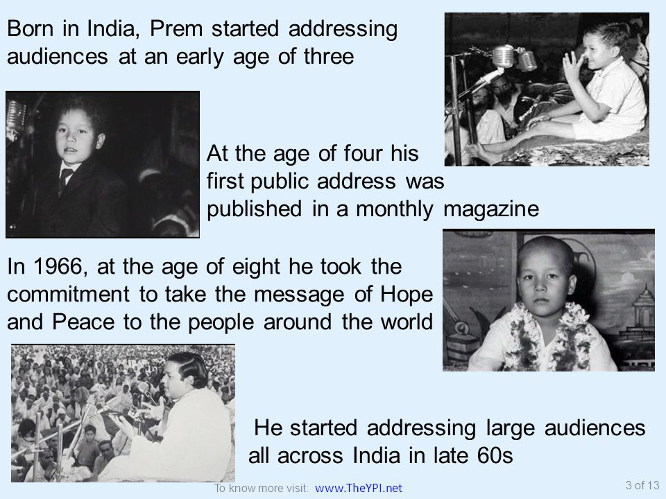 Born in India, Prem started addressing audiences at an early age of three At the age of four his first public address was published in a monthly magaz