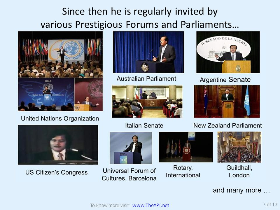 Since then he is regularly invited by various Prestigious Forums and Parliaments… and many more … 7 of 13 To know more visit: www.TheYPI.net