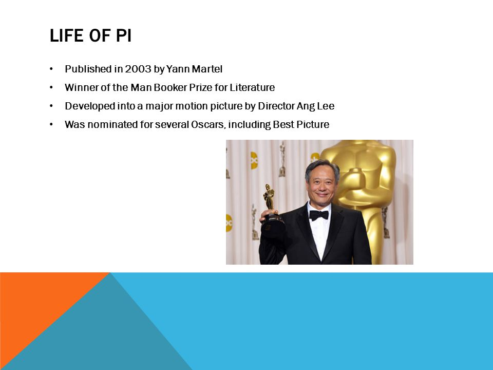 LIFE OF PI Published in 2003 by Yann Martel Winner of the Man Booker Prize for Literature Developed into a major motion picture by Director Ang Lee Wa