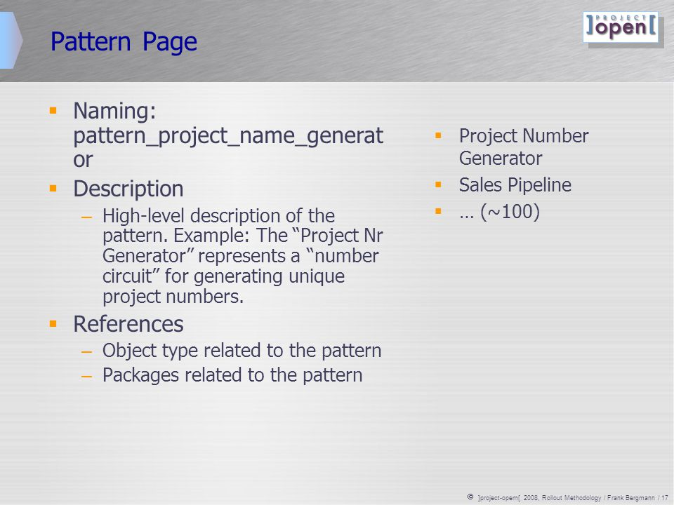  ]project-opem[ 2008, Rollout Methodology / Frank Bergmann / 17 Pattern Page  Naming: pattern_project_name_generat or  Description – High-level description of the pattern.