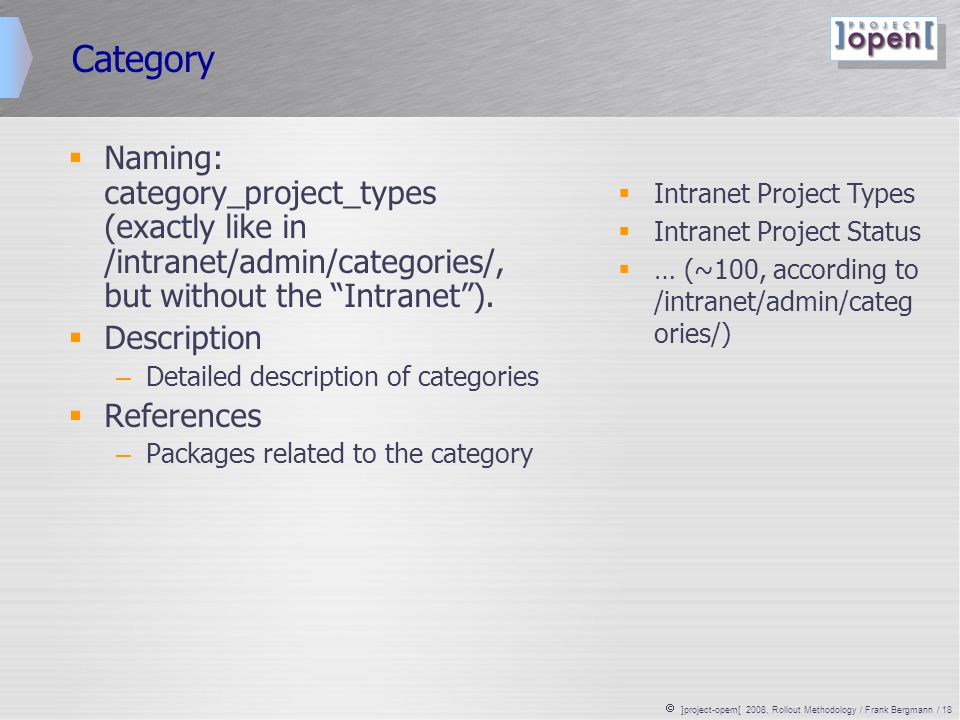  ]project-opem[ 2008, Rollout Methodology / Frank Bergmann / 18 Category  Naming: category_project_types (exactly like in /intranet/admin/categories/, but without the Intranet ).